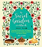 The Secret Garden Cookbook, Newly Revised Edition: Inspiring Recipes from the Magical World of...