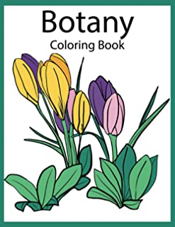 Botany Coloring Book: An Adult Coloring Book With Featuring Beautiful Flowers and Floral Designs Fun, Easy, And Relaxing C...