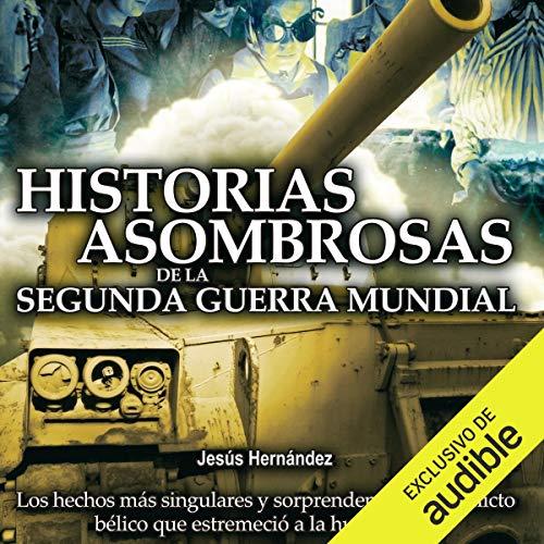 Historias asombrosas de la Segunda Guerra Mundial audiobook cover art