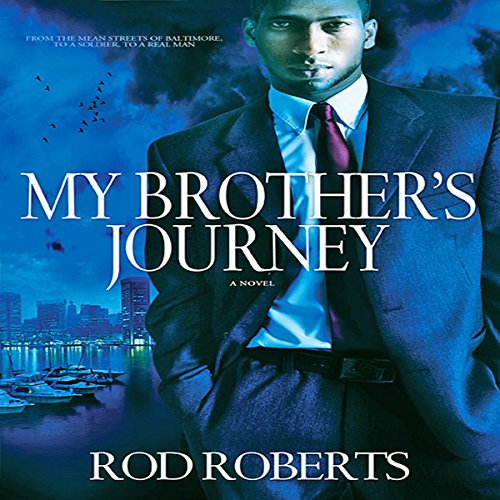 My Brother's Journey     From the Mean Streets of Baltimore, to a Soldier, to a Real Man              By:                                                                                                                                 Rod Roberts                               Narrated by:                                                                                                                                 Charles E. Williams                      Length: 6 hrs and 7 mins     1 rating     Overall 5.0