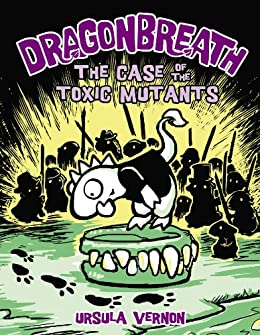 Dragonbreath #9: The Case of the Toxic Mutants by [Ursula Vernon]