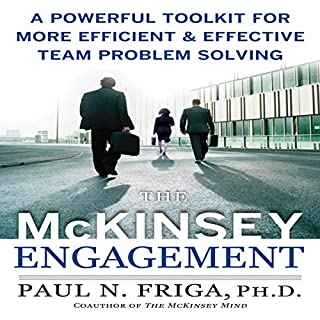 The McKinsey Engagement     A Powerful Toolkit for More Efficient and Effective Team Problem Solving              By:                                                                                                                                 Paul N. Friga Ph.D.                               Narrated by:                                                                                                                                 uncredited                      Length: 5 hrs and 11 mins     90 ratings     Overall 4.1