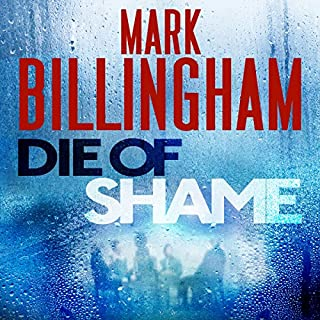 Die of Shame                   By:                                                                                                                                 Mark Billingham                               Narrated by:                                                                                                                                 Mark Billingham                      Length: 11 hrs and 8 mins     359 ratings     Overall 3.9
