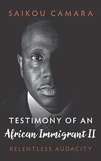 Testimony of an African Immigrant II: Relentless Audacity