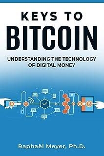 KEYS TO BITCOIN: Understanding the Technology of Digital Money