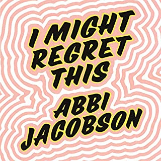 I Might Regret This     Essays, Drawings, Vulnerabilities and Other Stuff              By:                                                                                                                                 Abbi Jacobson                               Narrated by:                                                                                                                                 Abbi Jacobson                      Length: 6 hrs and 10 mins     56 ratings     Overall 4.7