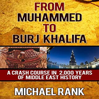From Muhammed to Burj Khalifa     A Crash Course in 2,000 Years of Middle East History              By:                                                                                                                                 Michael Rank                               Narrated by:                                                                                                                                 Kevin Pierce                      Length: 2 hrs and 2 mins     93 ratings     Overall 4.1