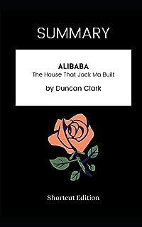 SUMMARY - Alibaba: The House That Jack Ma Built by Duncan Clark
