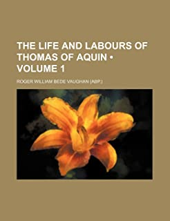 The Life and Labours of Thomas of Aquin (Volume 1)