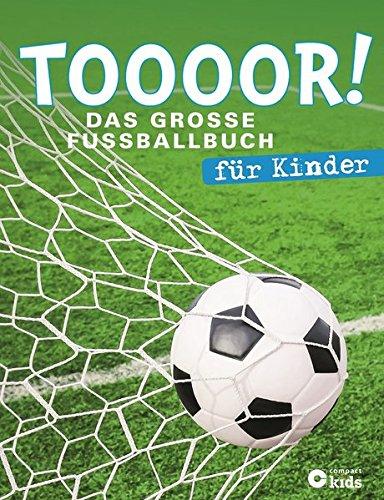 TOOOOR! - Das große Fußballbuch für Kinder: Mit Spielplan zur Fußball-EM 2016