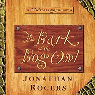 The Bark of the Bog Owl     The Wilderking Trilogy, Book 1              By:                                                                                                                                 Jonathan Rogers                               Narrated by:                                                                                                                                 Jonathan Rogers                      Length: 5 hrs     165 ratings     Overall 4.8