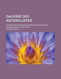 Galerie Des Naturalistes; Histoire Des Sciences Naturelles Depuis Leur Origine Jusqu'a Nos Jours