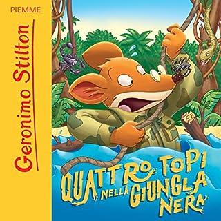 Quattro topi nella giungla nera                   Di:                                                                                                                                 Geronimo Stilton                               Letto da:                                                                                                                                 Geronimo Stilton                      Durata:  55 min     59 recensioni     Totali 4,8