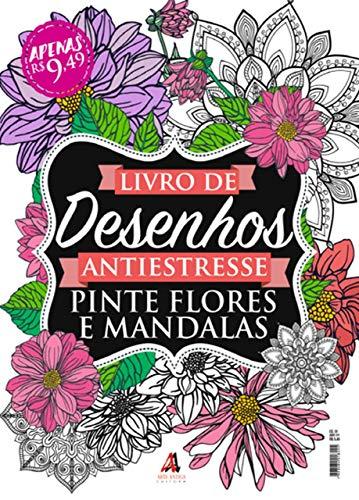 Livro de Desenhos Antiestresse: Pinte Flores e Mandalas