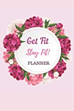 Get Fit Stay Fit Planner Notebook Journal: Weight Loss Journal Food Keto Diet Planner Exercise Dairy Calendar Meal Tracker Perfect For Health And Fitness Calorie Tracker Log Book Gift