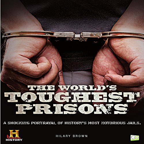 The World's Toughest Prisons: A Shocking Portrayal of History's Most Notorious Jails audiobook cover art
