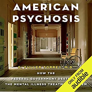 American Psychosis     How the Federal Government Destroyed the Mental Illness Treatment System              By:                                                                                                                                 E. Fuller Torrey                               Narrated by:                                                                                                                                 Stephen McLaughlin                      Length: 9 hrs and 48 mins     82 ratings     Overall 4.3