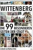 Wittenberg: Die 99 besonderen Seiten der Stadt