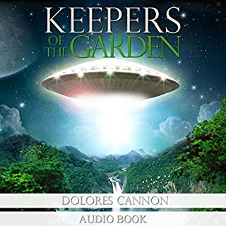 Keepers of the Garden                   By:                                                                                                                                 Dolores Cannon                               Narrated by:                                                                                                                                 Jane Sellers,                                                                                        Titus Stone                      Length: 11 hrs and 29 mins     1,162 ratings     Overall 4.7