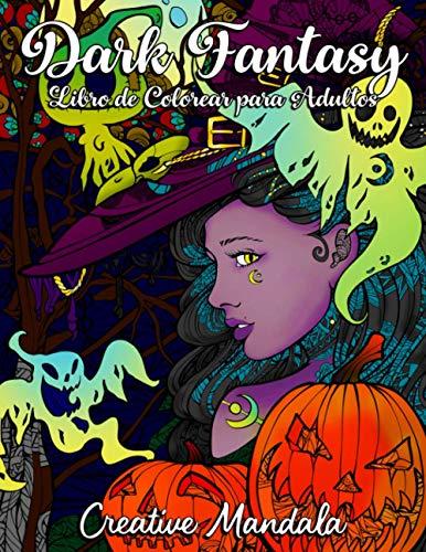 Dark Fantasy - Libro de Colorear para Adultos: 70 páginas con Brujas, Calabazas, Calaveritas, Hombres Lobo, Zombies y más. Libro de Colorear con Mandalas. (Horror, Halloween)