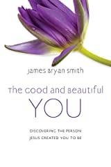The Good and Beautiful You: Discovering the Person Jesus Created You to Be (The Good and Beautiful Series) Kindle Edition