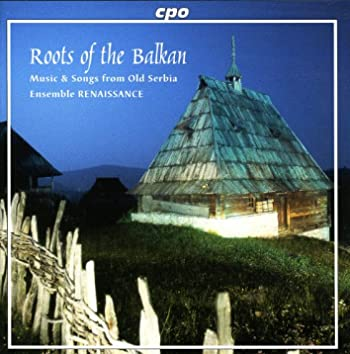 Roots of the Balkan - Music and Songs From Old Serbia