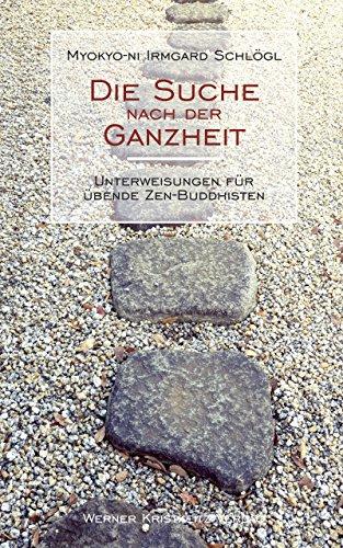 Die Suche nach der Ganzheit: Unterweisungen für übende Zen-Buddhisten (German Edition)