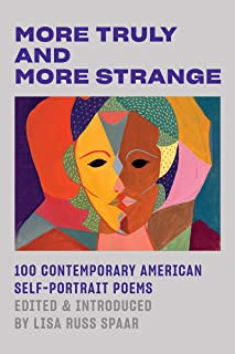 More Truly and More Strange: 100 Contemporary American Self-Portrait Poems