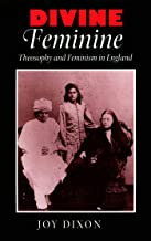 Divine Feminine: Theosophy and Feminism in England (The Johns Hopkins University Studies in Historical and Political Science Book 119)