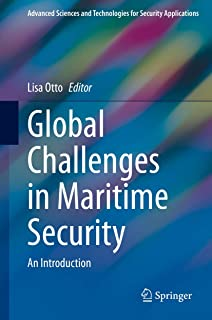 Global Challenges in Maritime Security: An Introduction (Advanced Sciences and Technologies for Security Applications)