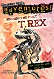 Finding the First T. Rex (Totally True Adventures): How a Giant Meat-Eater was Dug Up...