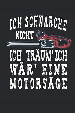 Ich Schnarche Nicht Motorsäge: 6 x 9 liniertes Notizbuch   Du bist Waldarbeiter, Forstwirt, Holz-Liebhaber oder einfach nur leidenschaftlicher ... Spruch perfekt für dich. (German Edition)