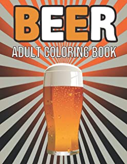 Beer Adult Coloring Book: Beer Coloring Book for Mens Adults Wine, Whiskey, Cocktails, Spirits, Sports, and Other Things D...