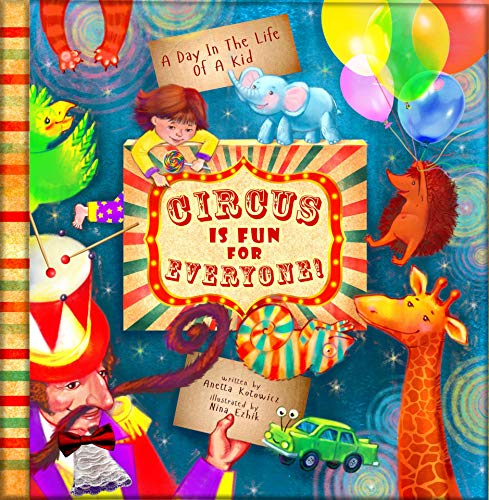 Circus Is Fun For Everyone: A Day In The Life Of A Kid interdisciplinary collection; brave, mindful and creative adventure for all; boys and girls, animal lovers, children, parents and teachers