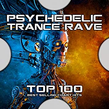 Psychedelic Trance Rave Top 100 Best Selling Chart Hits