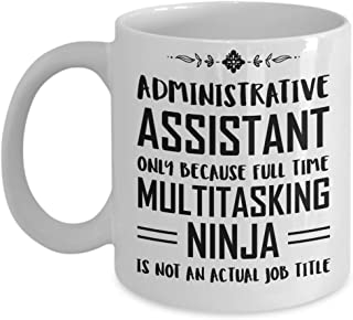 Administrative Assistant Coffee Mug - Administrative Assistant Only Because Full Time Multitasking Ninja Is Not An Actual Job Title - Great Gift For A