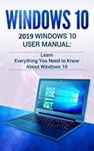 Windows 10: 2019 User Manual . Learn Everything You Need to Know About Windows 10