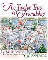 The Twelve Teas of Friendship: When Friends Are Together, It's Always a Celebration