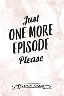 Just One More Episode Please TV Show Tracker: 100 Pages TV Series Episodes and Seasons Tracker Journal Logbook for Binge W...