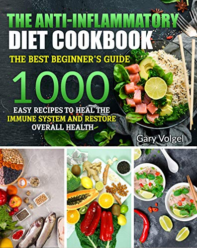 The Anti-Inflammatory Diet cookbook: The Anti-Inflammatory Diet cookbook The best beginner's guide,over 1000 Easy Recipes to Heal the Immune System and Restore Overall Health (English Edition)