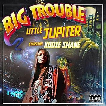 Big Trouble Little Jupiter