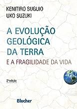 A Evolução Geológica da Terra: e a Fragilidade da Vida