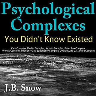 Psychological Complexes You Didn't Know Existed                   By:                                                                                                                                 J.B. Snow                               Narrated by:                                                                                                                                 Sorrel Brigman                      Length: 35 mins     3 ratings     Overall 4.0