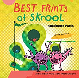 Best Frints at Skrool by [Antoinette Portis]