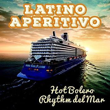 Latino Aperitivo: Hot Bolero Rhythm del Mar – Spanish Canciones, Cuban Yacht, Dinner Parties, Relaxing Holiday, Dance Cruise Collection