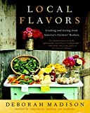 Local Flavors: Cooking and Eating from America's Farmers' Markets [A Cookbook]