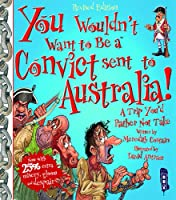 You Wouldn't Want to Be a Convict Sent to Australia (You Wouldn't Want to Be...)