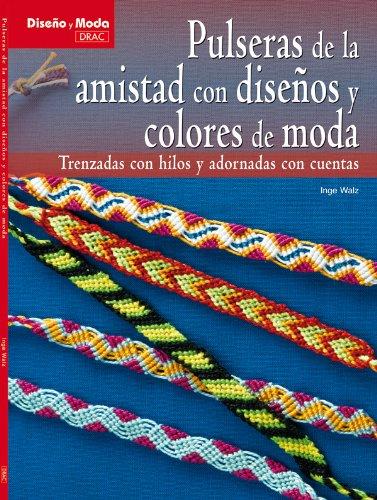 PULSERAS DE AMISTAD CON DISEÑOS Y COLORES DE MODA (Diseño Y Moda (el Drac))