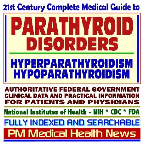 Compare Textbook Prices for 21st Century Complete Medical Guide to Parathyroid Disorders, Hyperparathyroidism, Hypoparathyroidism, Authoritative Government Documents, Clinical ... for Patients and Physicians CD-ROM  ISBN 9781592488704 by News, PM Medical Health