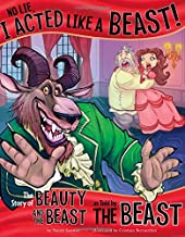 No Lie, I Acted Like a Beast!: The Story of Beauty and the Beast as Told by the Beast (The Other Side of the Story)
